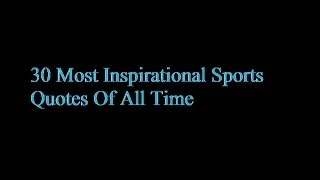 30 Most Inspirational Sports Quotes Of All Time