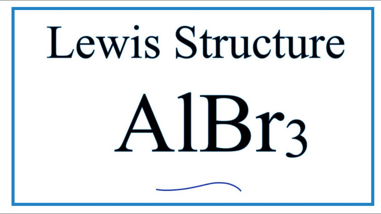 how to draw the lewis dot structure for albr3 aluminum bromide [ 1280 x 720 Pixel ]