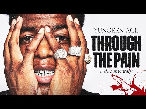 Yungeen Ace - 'Through the Pain' (Documentary)