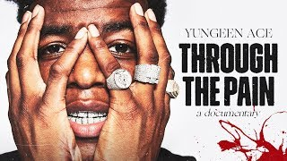 "Yungeen Ace - ""Through the Pain"" (Documentary)"