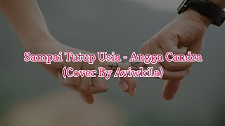 Sampai Tutup Usia - Angga Candra (Cover Aviwkila) Lirik