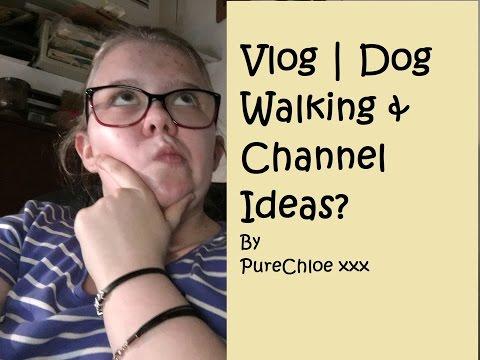 Vlog | Dog Walking & Channel Ideas?
