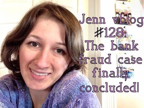 Jenn vblog #128: The bank fraud case finally concluded!