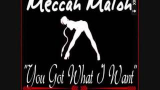 MECCAH MALOH - YOU GOT WHAT I WANT