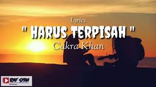 Harus Terpisah - Cakra Khan | Lirik