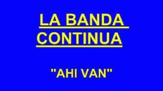 LA BANDA CONTINUA - AHI VAN