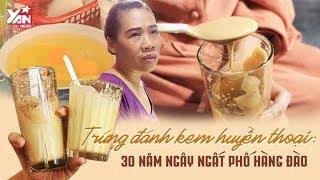 Trứng Đánh Kem Huyền Thoại : 30 Năm Ngây Ngất Phố Hàng Đào | Món Ngon Yan Food