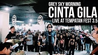 Video Grey Sky Morning - Cinta Gila | Live At Tempatan Fest 3.5 download MP3, 3GP, MP4, WEBM, AVI, FLV Desember 2017