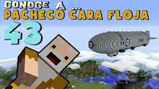 Pacheco cara Floja 43 | COMO HACER UN DIRIGIBLE en Minecraft