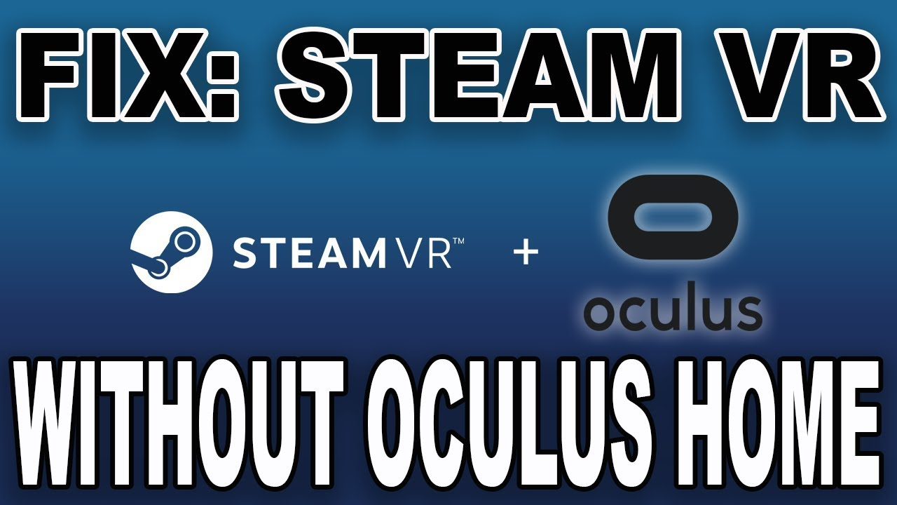 Run SteamVR Games Without Oculus Home Running (NO LONGER WORKING AS OF MAY  2019)