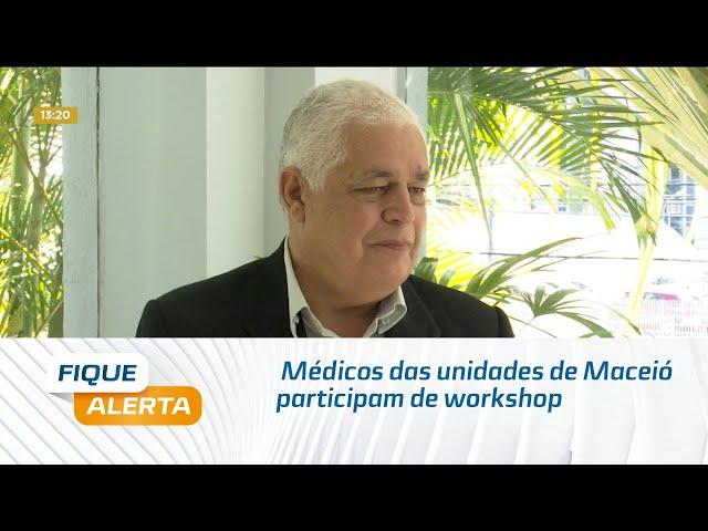 Médicos das unidades de Maceió participam hoje de workshop sobre sarampo