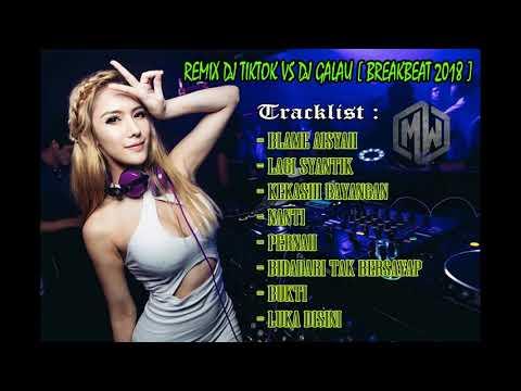 remix-dj-tiktok-vs-dj-galau-[-breakbeat-2018-]---ming-wang
