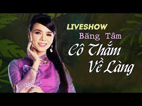 Liveshow Băng Tâm - Cô Thắm Về Làng | Liveshow Hải Ngoại ASIA (FULL)