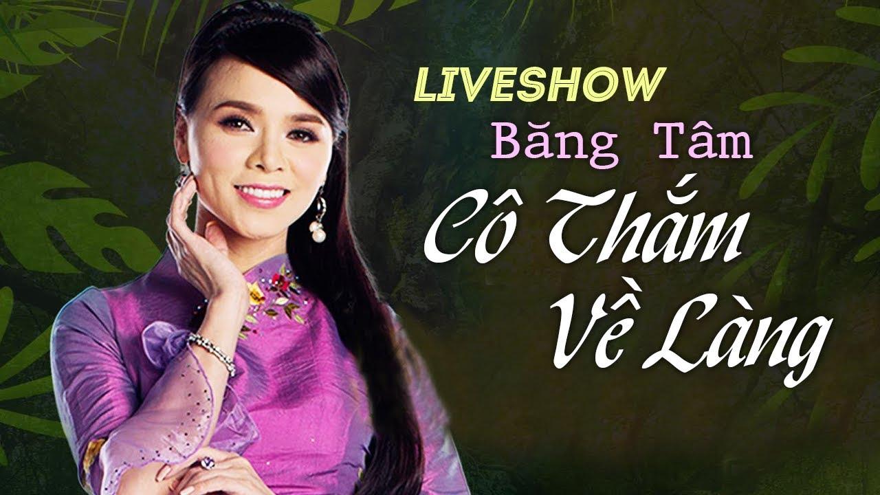 Liveshow Băng Tâm – Cô Thắm Về Làng | Liveshow Hải Ngoại ASIA (FULL)
