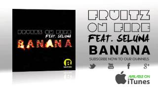 Fruitz on fire feat. Seluna - Banana (Radio Edit)