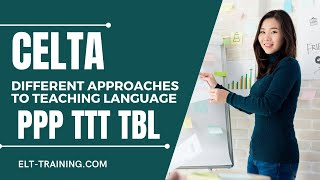 celta different approaches to teaching language ppp to tbl