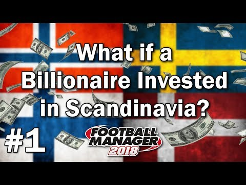 What if a Billionaire Invested in Scandinavia - Football Manager 2018 Experiment - Part 1