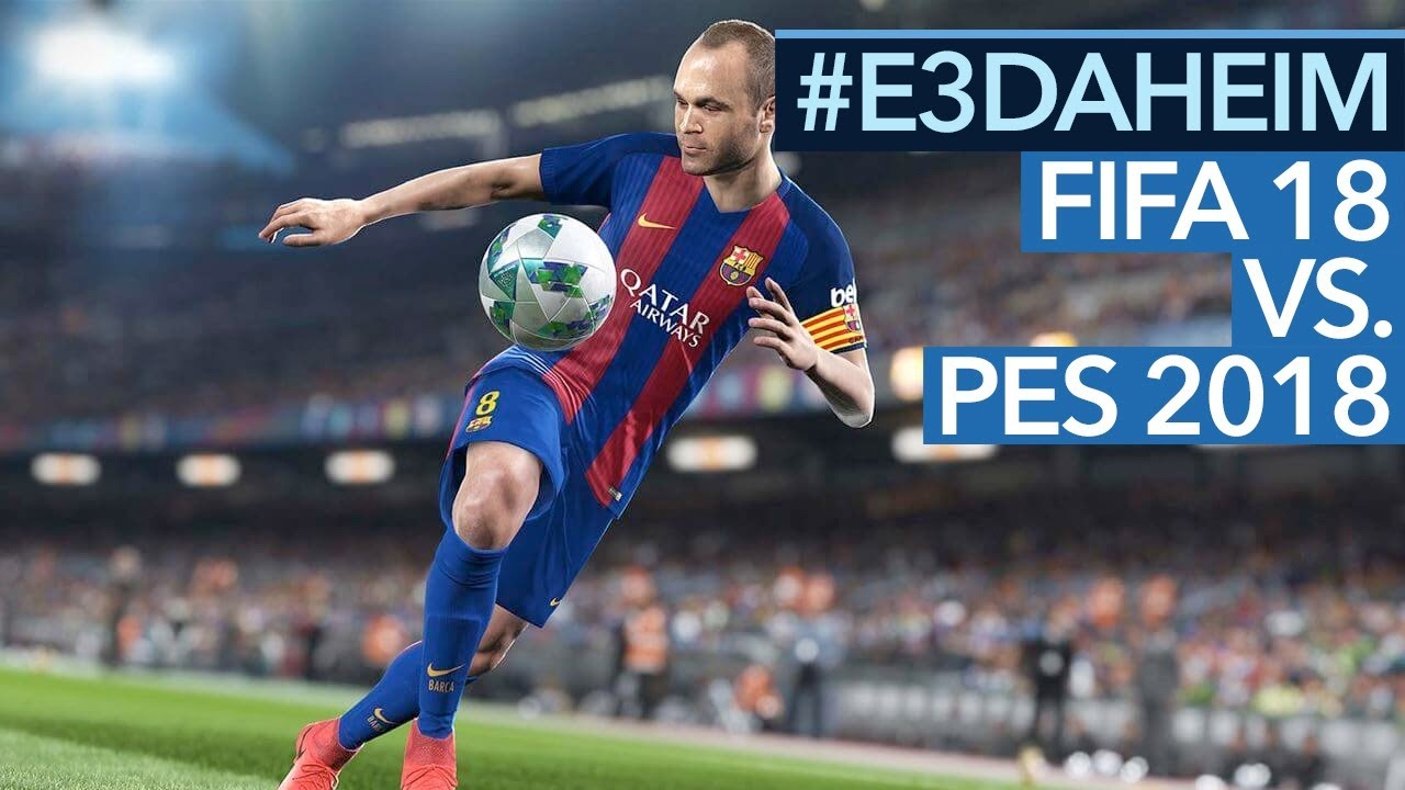 FIFA 18 vs. PES 18 - Wer hat dieses Jahr die Nase vorn?
