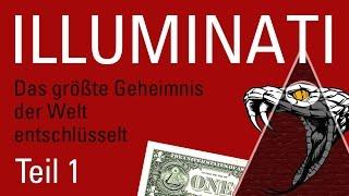 ILLUMINATI - Das größte Geheimnis der Welt entschlüsselt (Teil1)