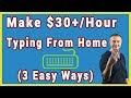 3 Easy Ways To Make $30 Per Hour By Typing From Home In 2019