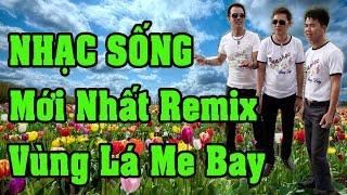 LK Nhạc Sống Minh Chín REMIX ll Vùng Lá Me Bay ll Mới Nhất TếT 2018 Nghe Cực Phê