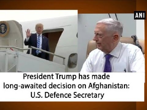President Trump has made long-awaited decision on Afghanistan: U.S. Defence Secretary - ANI News