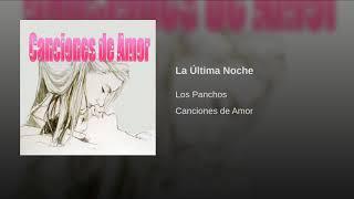 Provided to YouTube by Believe SAS La Última Noche · Los Panchos Ca...
