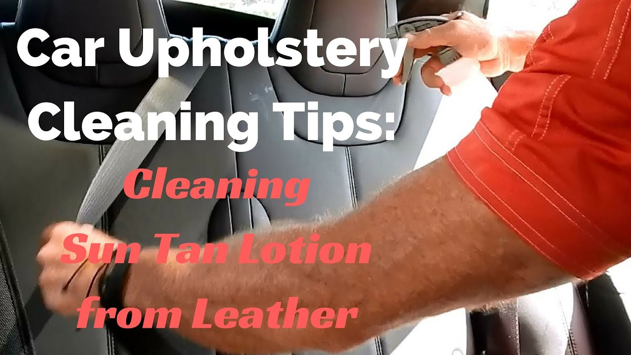 car upholstery cleaning tips how to remove sun tan lotion from car leather youtube