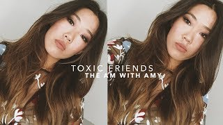 Toxic Friendships | THE AM WITH AMY