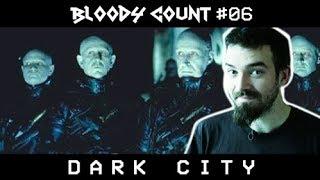 BLOODY COUNT #06 - DARK CITY : TOUTE LA CULTURE POP D'UN CINÉASTE DANS UN MODESTE BUDGET