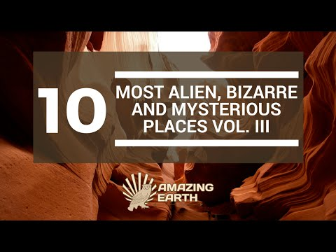 The 10 Most Alien, Bizarre and Mysterious Places on Earth Vol. 3 | Amazing Earth