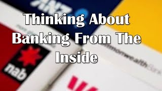 Thinking About Banking From The Inside
