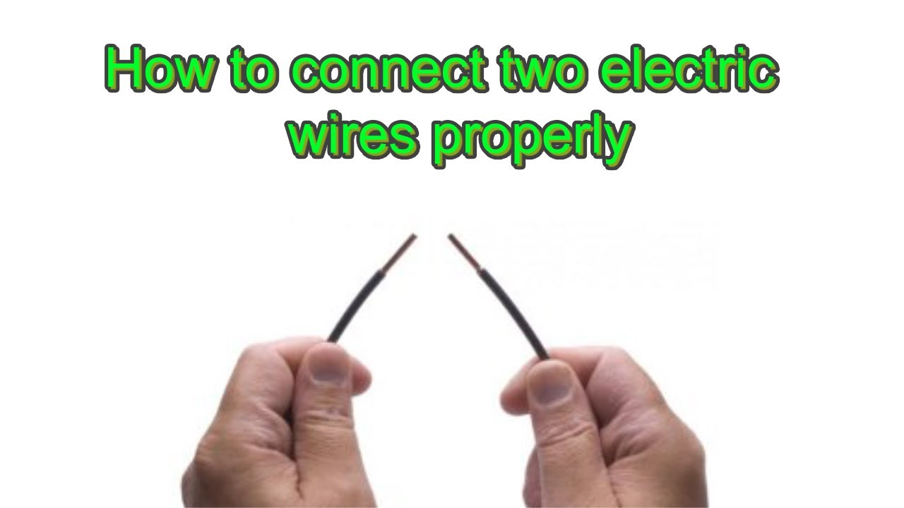 How To Connect Two Electric Wires Properly