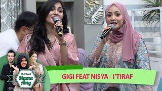 Adem dan Sangat Menyentuh Hati Nisya Ahmaf ft Gigi [I'TIRAF] - Rumah Mama Amy (12/6)