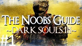 Dark Souls 3: The Noob's Guide Part 1 (Getting Started)