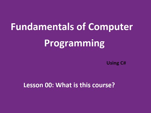 Learn Computer programming and C#; Lesson 00: What is this course? - NEW 2016