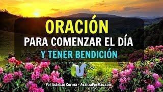 ORACIÓN Para EMPEZAR el  DÍA - BENDICE Y CUBRE tu Vida con Esta Oración a Dios en La Mañana