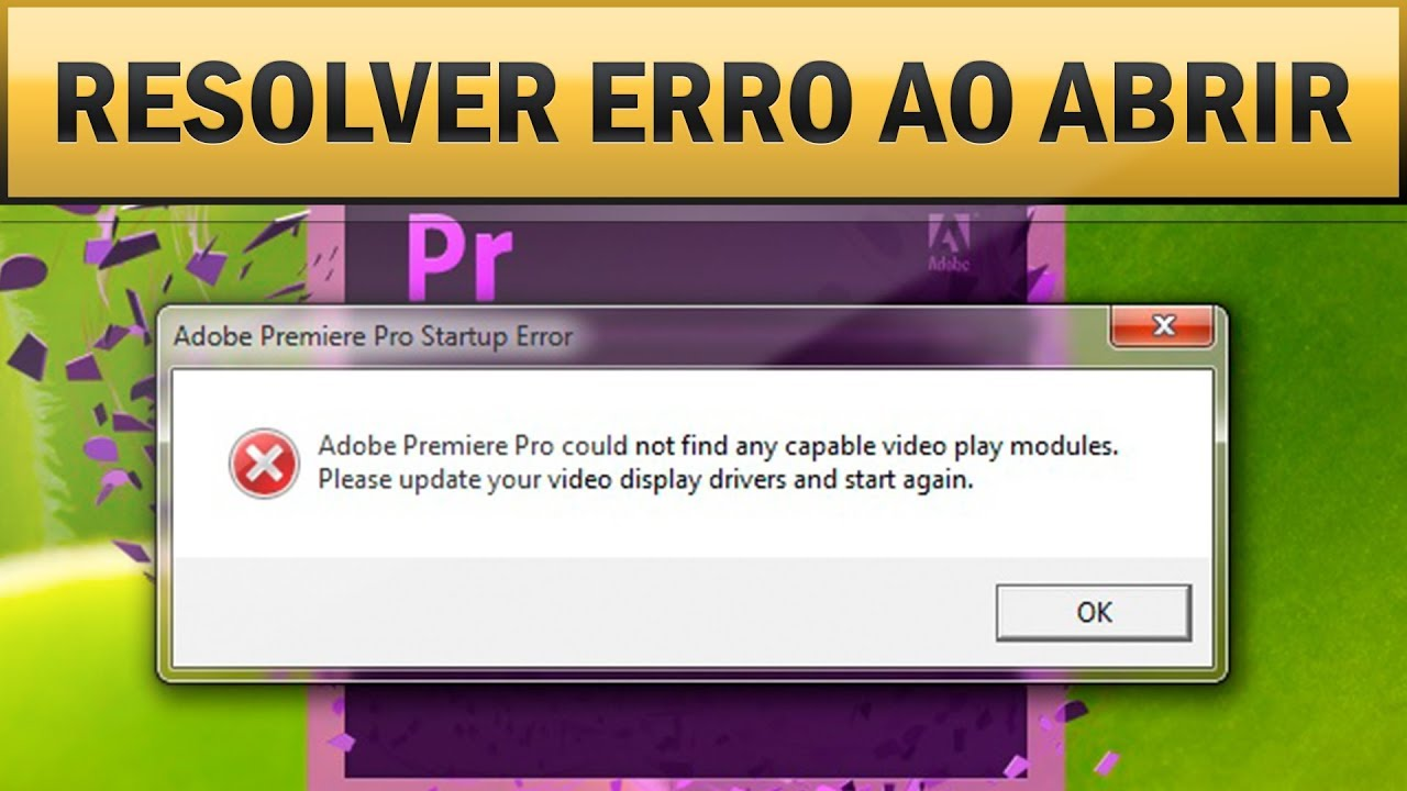 Solução Erro: ''Adobe Premiere Pro could not find any capable video play modules''