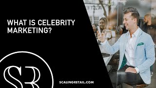 What Is Celebrity Marketing?