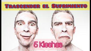 Los 5 Kleshas - como trascender el sufrimiento humano