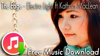 The Edge - Electro Light ft  Kathryn MacLean ♫ Free Music Download