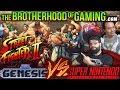 Street Fighter II // SEGA vs SNES // The Brotherhood of Gaming
