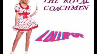 "The Royal Coachmen ""Lollipop"""
