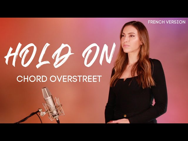 HOLD ON ( FRENCH VERSION ) CHORD OVERSTREET ( SARA'H COVER )