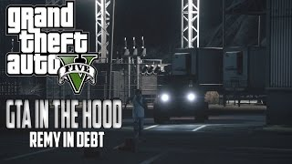 "GTA In The Hood Ep #74 ""Remy In Debt"""