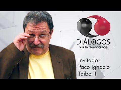 Diálogos por la democracia con Paco Ignacio Taibo II