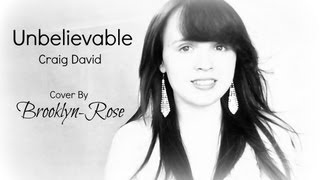Unbelievable by Brooklyn-Rose (Craig David cover)