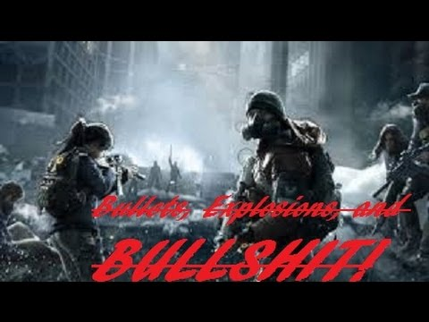 The Division Bullets, Explosions, and Bullshit