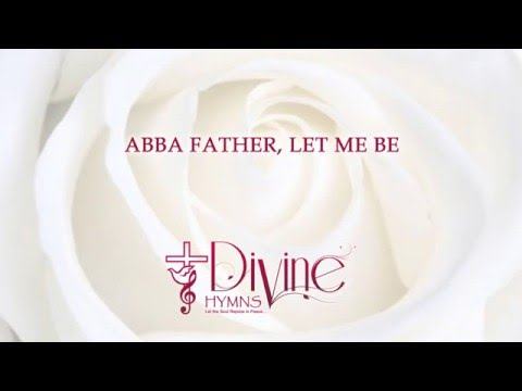 Abba Father, Let Me Be - Divine Hymns - Lyrics Video