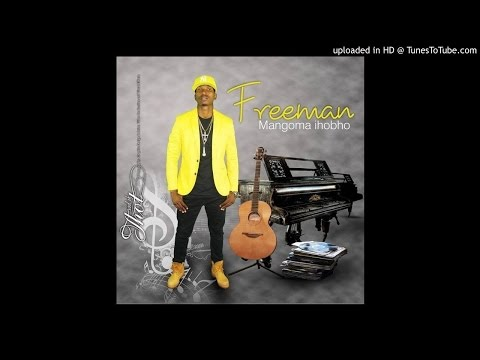 Freeman Ft Celscius - Maya (Mangoma Ihobho 2016)